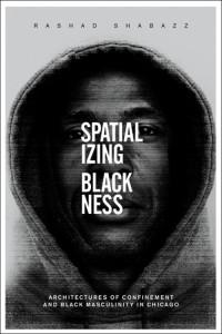 Rashad Shabazz Spatializing Blackness book image