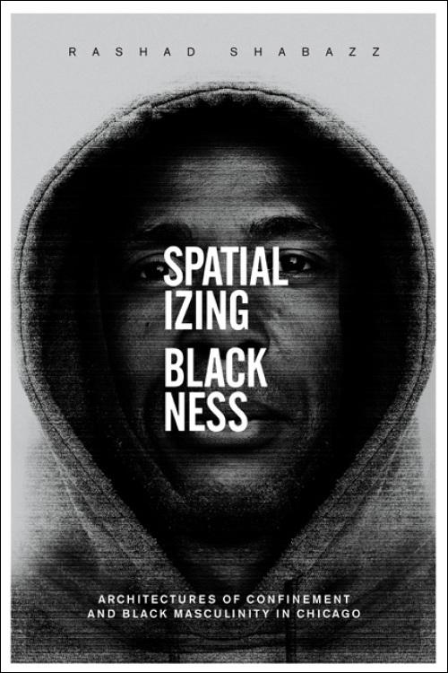 rashad-shabazz-spatializing-blackness-book-image